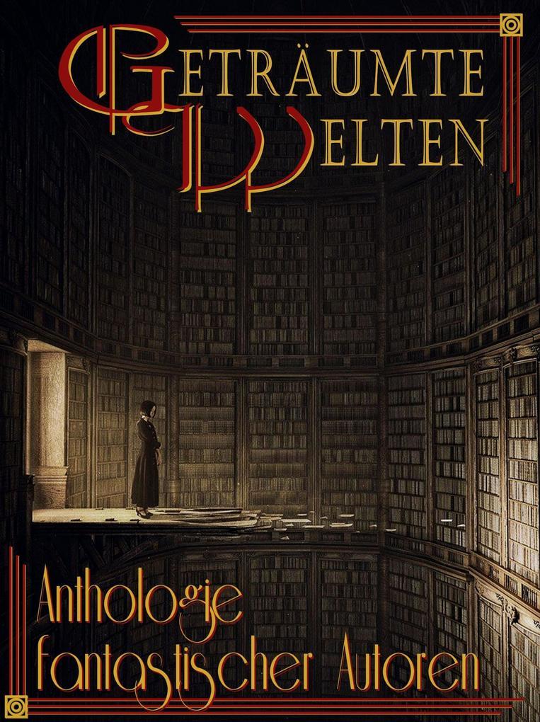 Geträumte Welten - Anthologie fantastischer Autoren als eBook