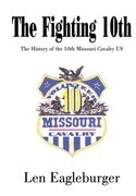 The Fighting 10th: The History of the 10th Missouri Cavalry Us
