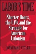 Labor's Time: Shorter Hours, the UAW, and the