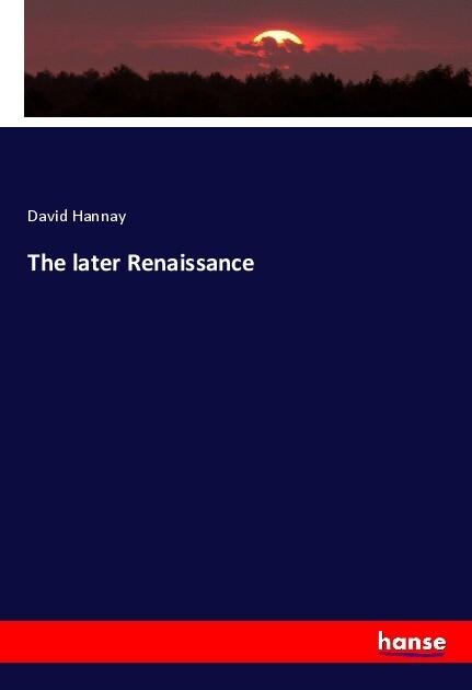 The later Renaissance als Buch von David Hannay