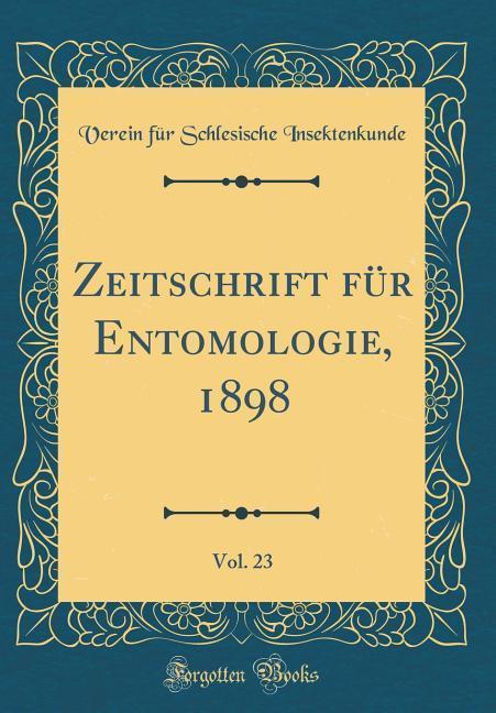 Zeitschrift für Entomologie, 1898, Vol. 23 (Cla...