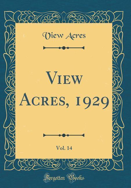 View Acres, 1929, Vol. 14 (Classic Reprint) als...
