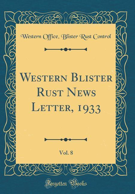 Western Blister Rust News Letter, 1933, Vol. 8 ...