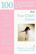 100 Questions & Answers about Your Child's Cancer