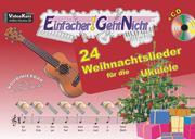 Einfacher!-Geht-Nicht: 24 Weihnachtslieder für die Ukulele mit CD