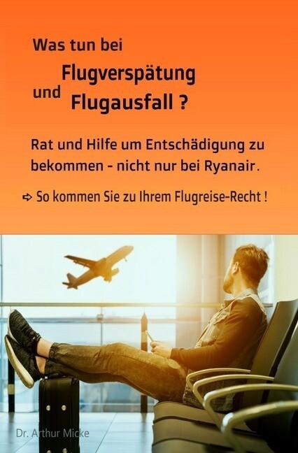 Was tun bei Flugverspätung und Flugausfall? Rat und Hilfe um Entschädigung zu bekommen- nicht nur be als Buch
