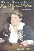 It's One O'Clock and Here Is Mary Margaret McBride: A Radio Biography