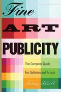 Fine Art Publicity: The Complete Guide for Galleries and Artists