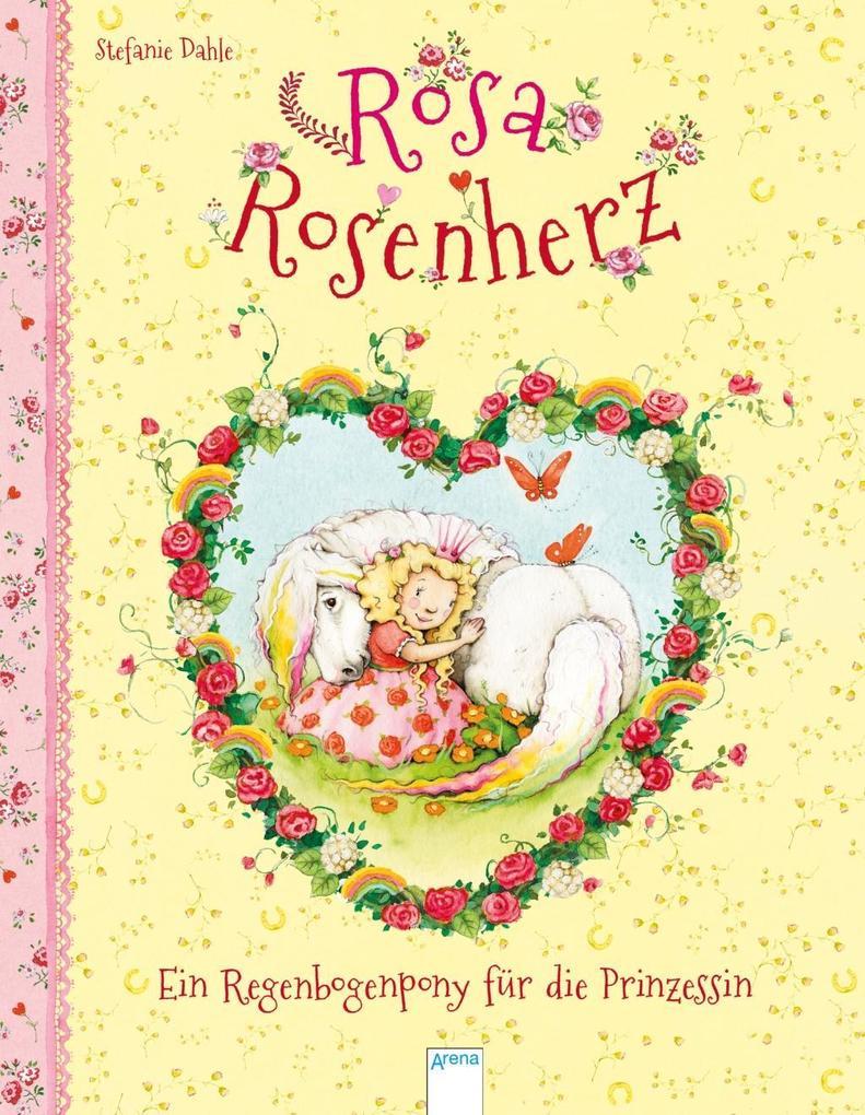 Rosa Rosenherz. Ein Regenbogenpony für die Prinzessin als Buch (gebunden)
