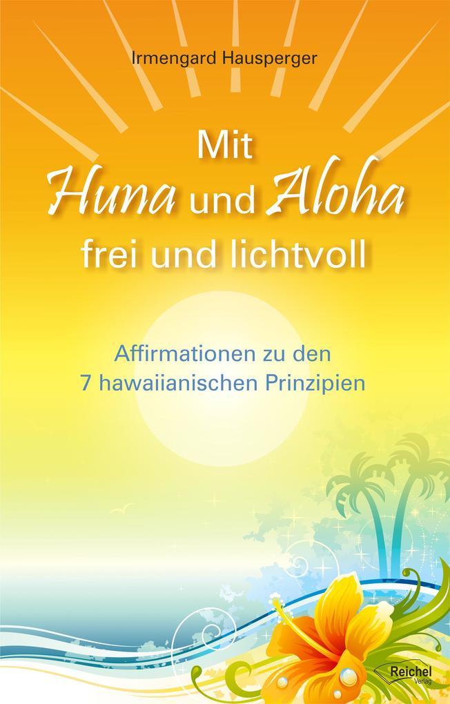 Mit Huna und Aloha frei und lichtvoll als eBook