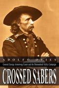 Crossed Sabers: General George Armstrong Custer and the Shenandoah Valley Campaign