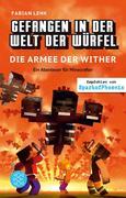 Gefangen in der Welt der Würfel. Die Armee der Wither. Ein Abenteuer für Minecrafter
