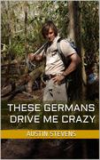 These Germans Drive Me Crazy