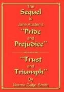 The Sequel to Jane Austen's ''Pride and Prejudice'': ''Trust and Triumph''