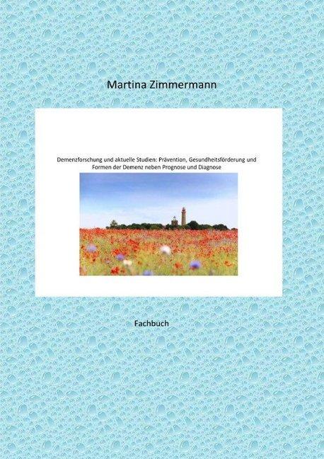 Demenzforschung und aktuelle Studien: Prävention, Gesundheitsförderung und Formen der Demenz neben P als Buch