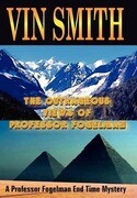 The Outrageous Views of Professor Fogelman: A Professor Fogelman End Time Mystery