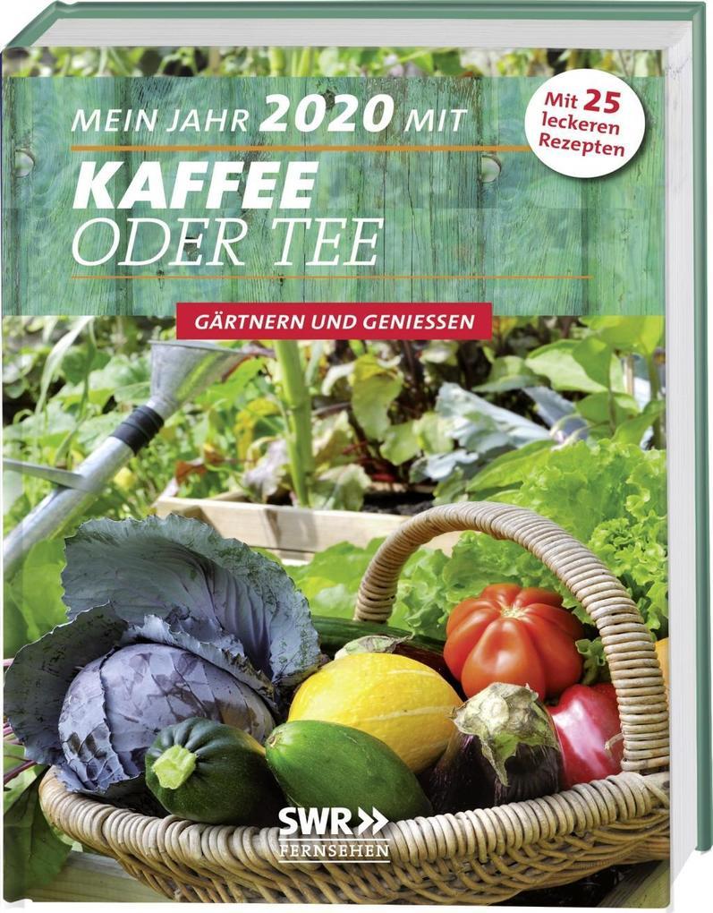 Mein Jahr 2020 mit KAFFEE ODER TEE - Gärtnern und Genießen als Buch