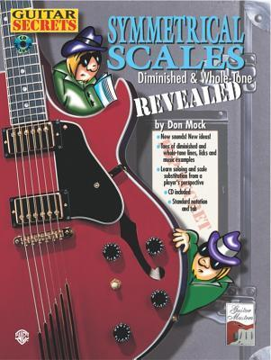 Guitar Secrets: Symmetrical Scales Revealed (Diminished and Whole Tone Scales, Book & CD [With CD] als Taschenbuch
