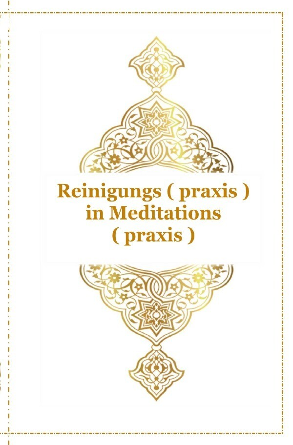Reinigungs ( praxis ) in Meditations ( praxis ) als Buch