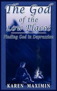 The God of the Low Places: Finding God in Depression