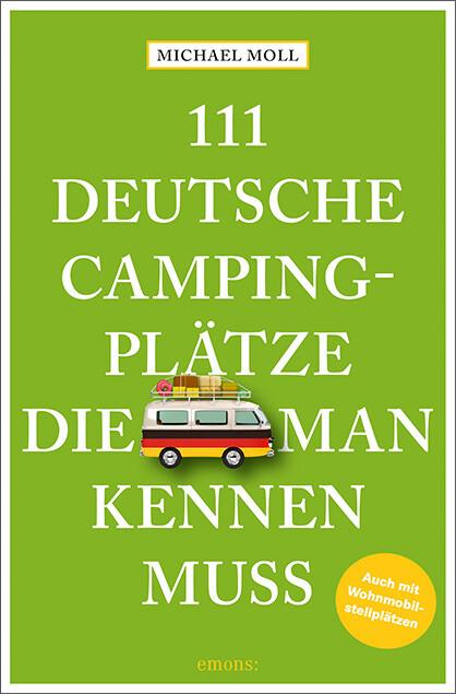 111 deutsche Campingplätze, die man kennen muss als Taschenbuch