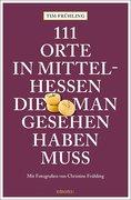 111 Orte in Mittelhessen, die man gesehen haben muss