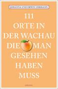 111 Orte in der Wachau, die man gesehen haben muss