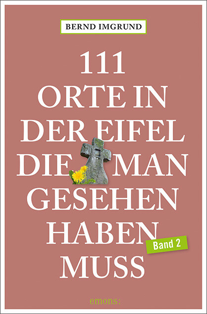 111 Orte in der Eifel, die man gesehen haben muss, Band 02