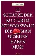 111 Schätze der Kultur im Schwarzwald, die man gesehen haben muss