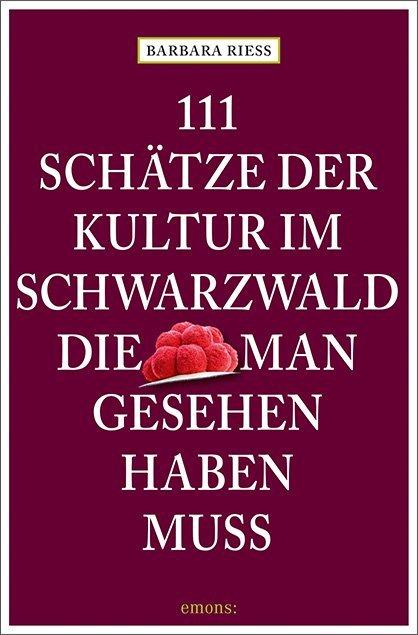 111 Schätze der Kultur im Schwarzwald, die man gesehen haben muss als Taschenbuch