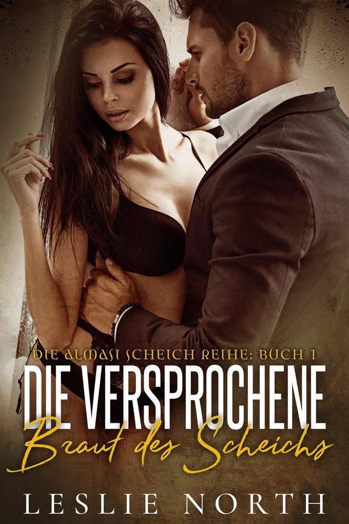 Die Versprochene Braut des Scheichs (Die Almasi Scheich, #1) als eBook