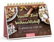 Vanille, Zimt und Weihnachtsduft - Adventskalender mit den 24 besten Rezepten zu Weihnachten von Kuchentratsch