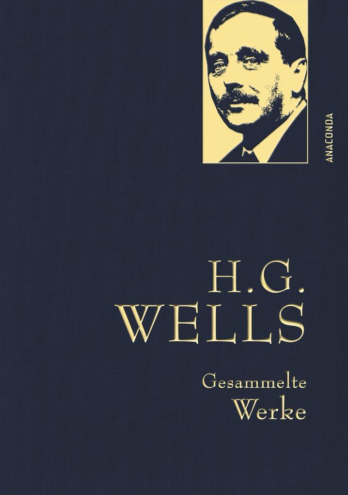 H.G. Wells - Gesammelte Werke (Die Zeitmaschine - Die Insel des Dr. Moreau - Der Krieg der Welten - Befreite Welt) als Buch