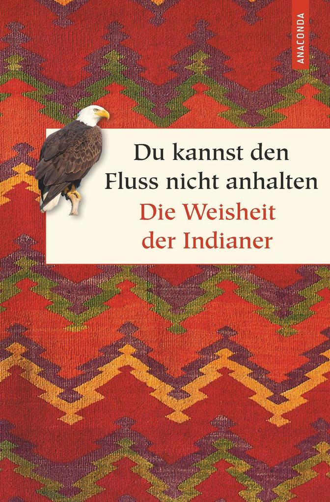 Du kannst den Fluss nicht anhalten - Weisheiten der Indianer als Buch