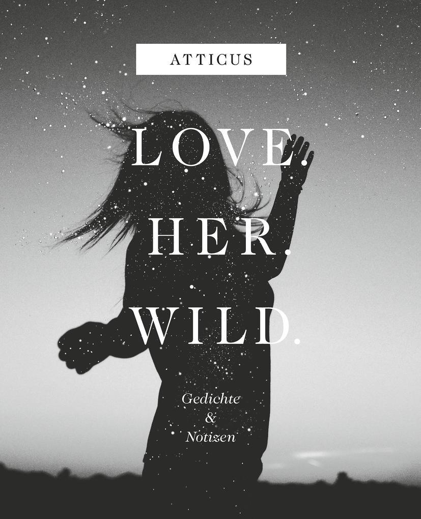 Love - Her - Wild Gedichte und Notizen als Buch