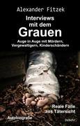 Auge in Auge mit Mördern, Vergewaltigern, Kinderschändern - Interviews mit dem Grauen - Reale Fälle aus Tätersicht - Autobiografie