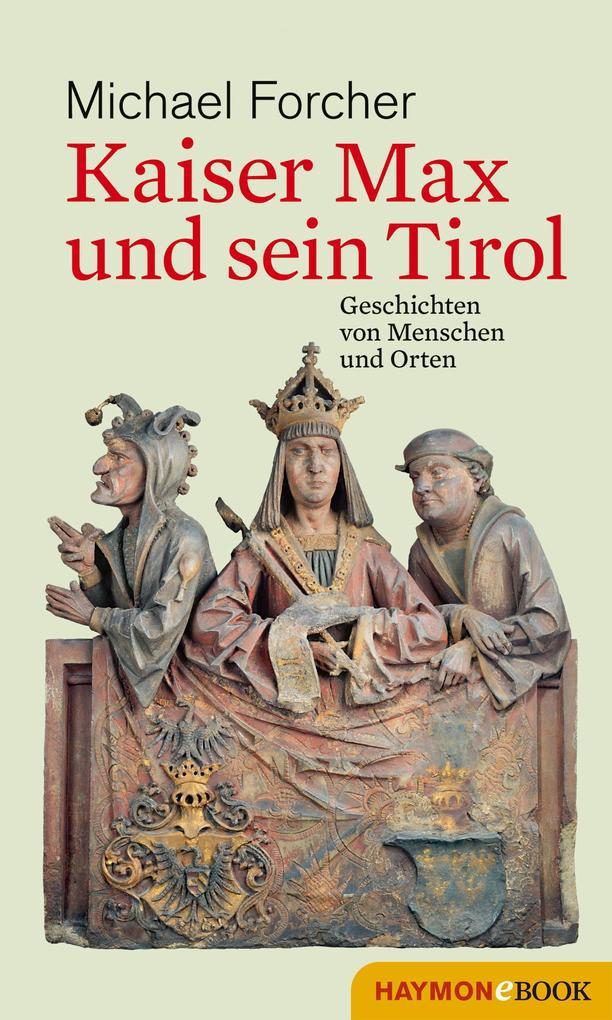 Kaiser Max und sein Tirol als eBook