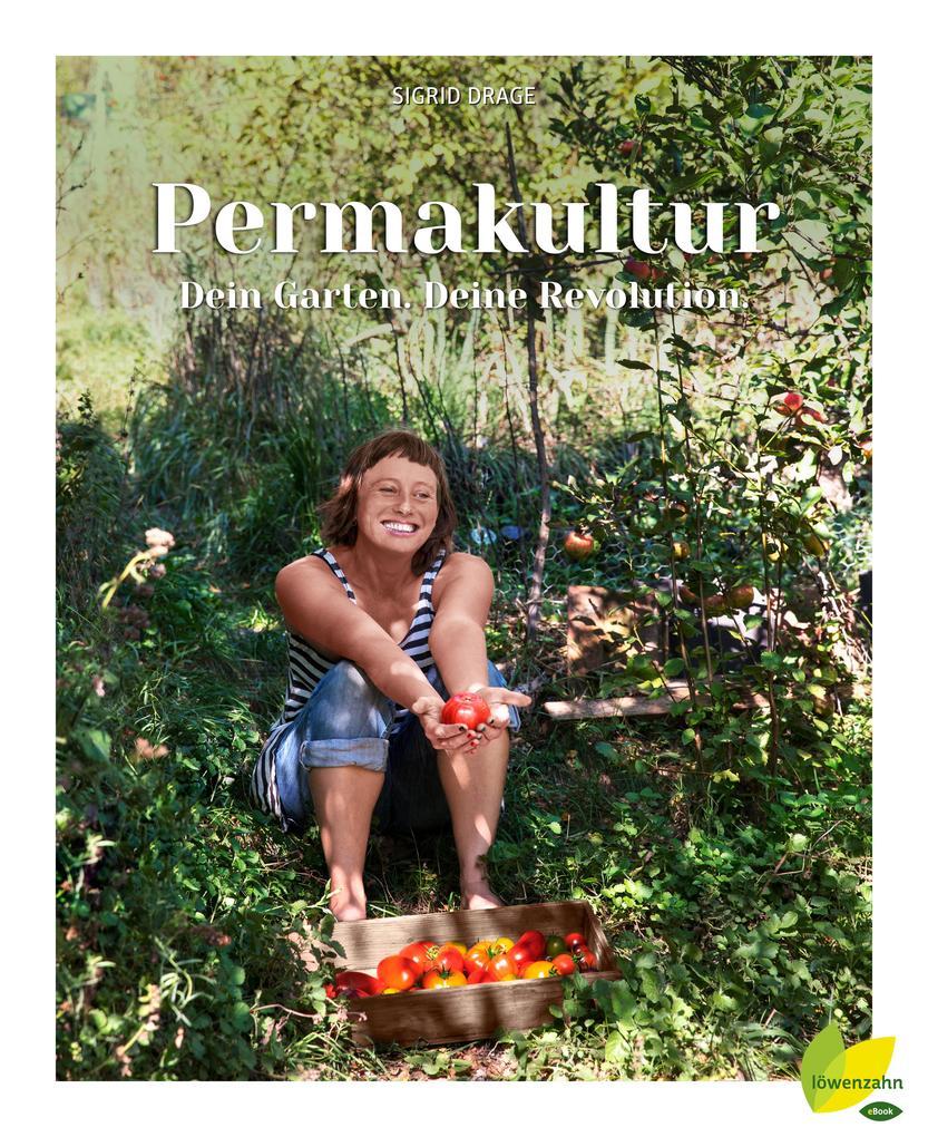 Permakultur - Dein Garten. Deine Revolution. als eBook