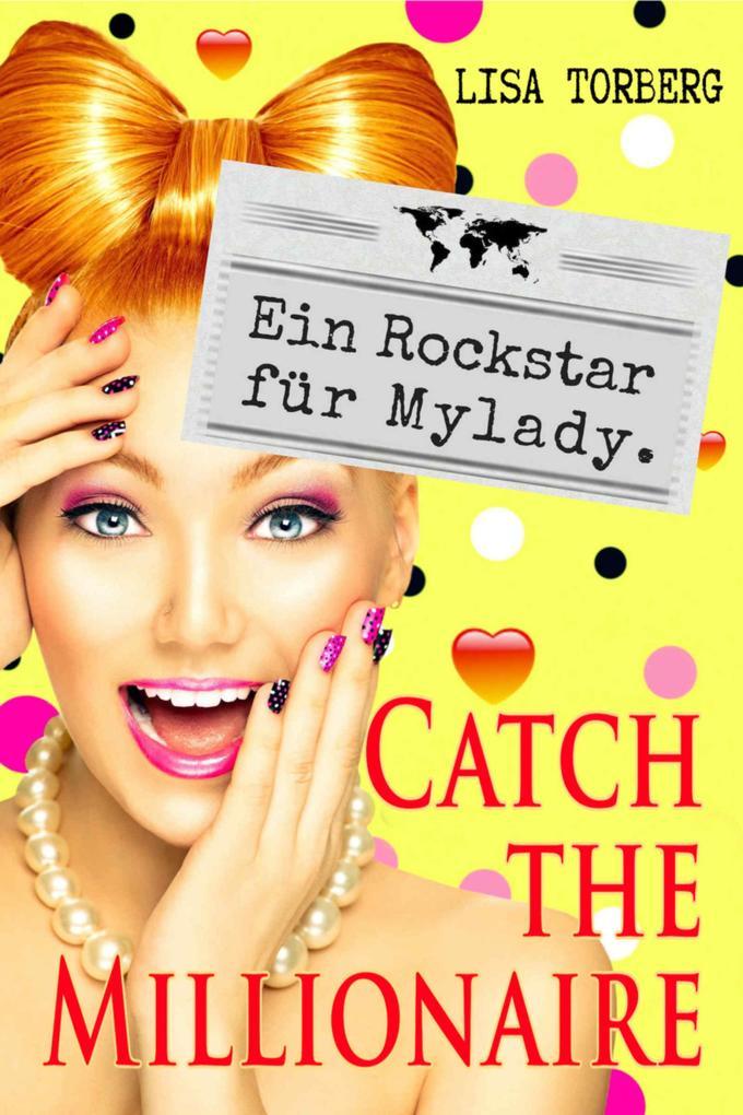 Catch the Millionaire - Ein Rockstar für Mylady. als eBook