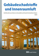 Gebäudeschadstoffe und Innenraumluft, Band 6: Emissionsarme Bauprodukte, Emissionen aus Holz, Konservierungsmittel