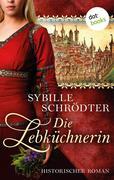 Die Lebküchnerin: Die Lebkuchen-Saga - Erster Roman
