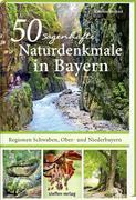 50 sagenhafte Naturdenkmale in Bayern - Regionen Schwaben, Ober- und Niederbayern