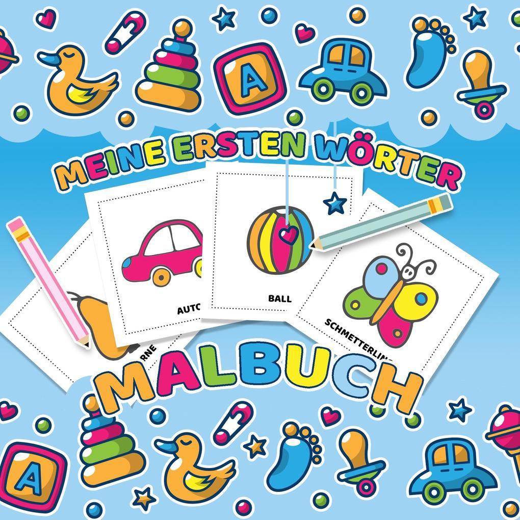 Meine Ersten Wörter Malbuch Das Kinderbuch Mit Einfachen Malvorlagen Für Kleinkinder