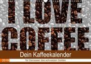 I Love Coffee - Dein Kaffeekalender für Geniesser des schwarzen Goldes (Wandkalender 2019 DIN A3 quer)