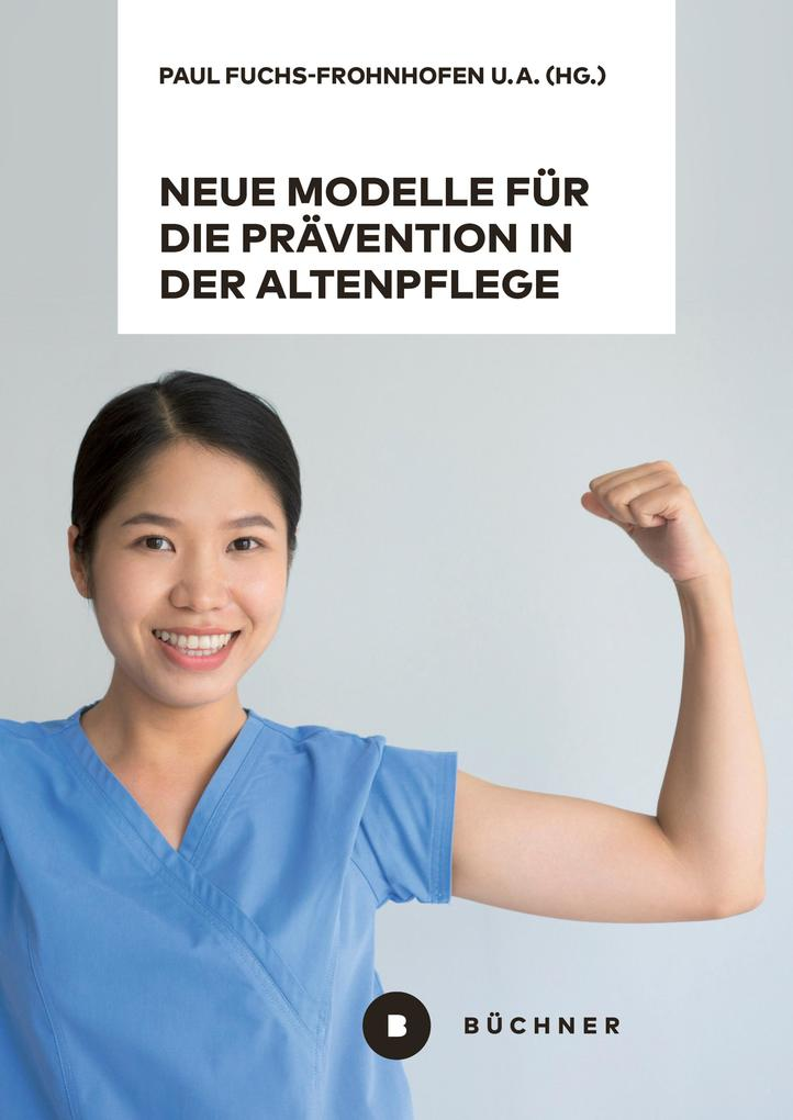 Neue Modelle für die Prävention in der Altenpflege vor dem Hintergrund von Berufsbiografieorientierung, Dienstleistungsvielfalt und High-Tech als eBook