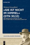 """""""Sie ist nicht im Himmel"""" (Dtn 30,12)"""