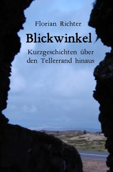 Blickwinkel - Kurzgeschichten über den Tellerrand hinaus als Buch