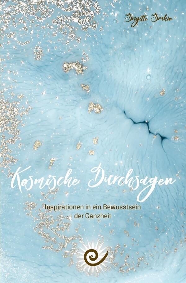 Kosmische Durchsagen- Inspirationen in ein Bewusstsein der Ganzheit als Buch (kartoniert)