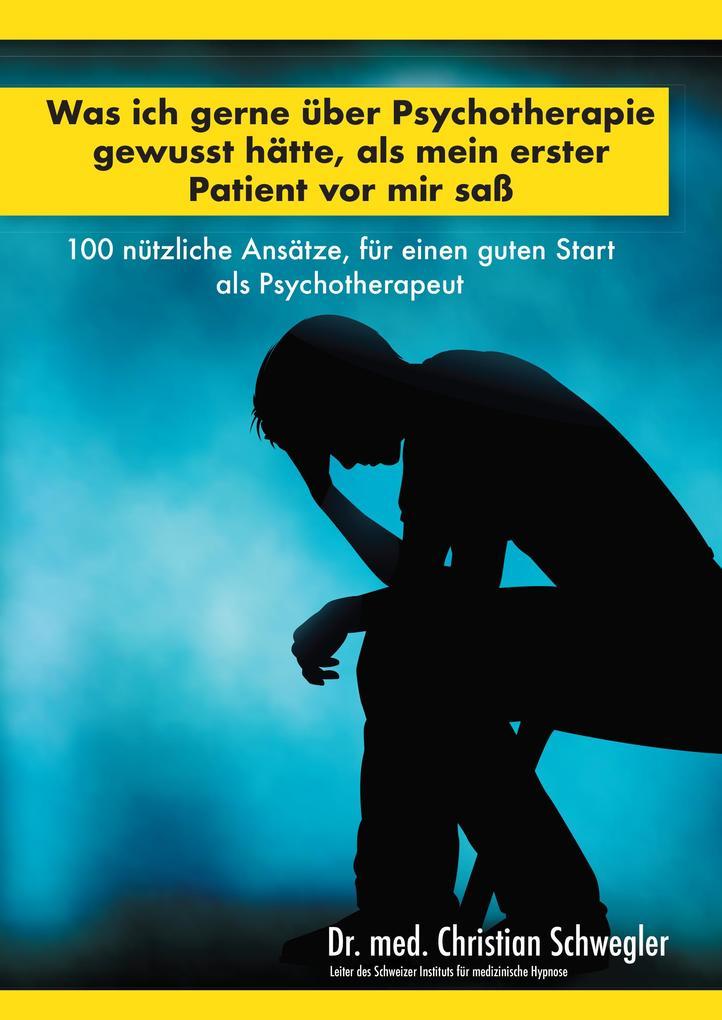 Was ich gerne über Psychotherapie gewusst hätte, als mein erster Patient vor mir saß als Taschenbuch