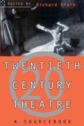 Twentieth Century Theatre: A Sourcebook